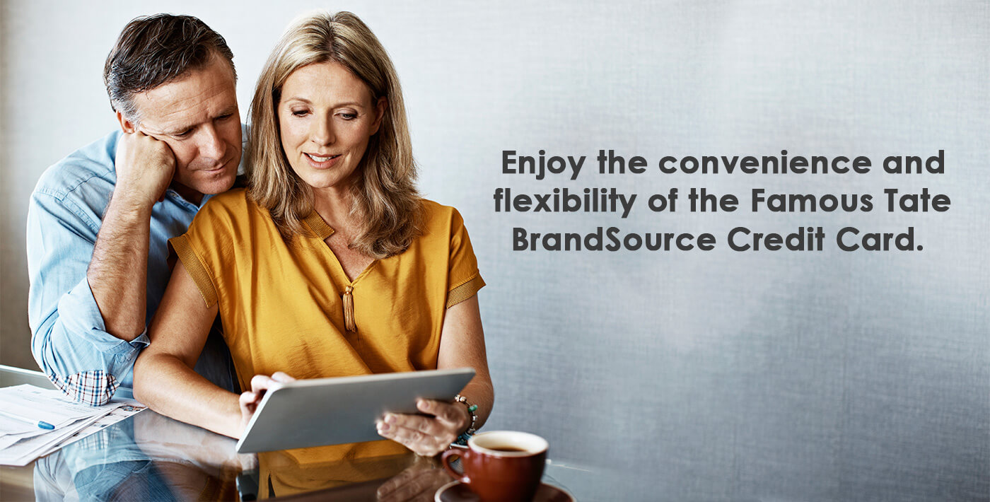 Enjoy the convenience and flexibility of the Famous Tate BrandSource Credit Card